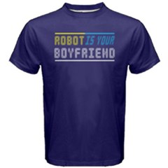 Robot Is My Boyfriend   Men s Cotton Tee by FunnySaying