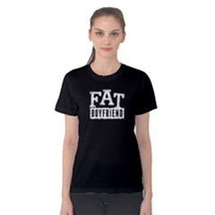 Fat Boyfriend   Women s Cotton Tee by FunnySaying