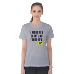 I Want You Today And Tomorrow   Women s Cotton Tee by FunnySaying