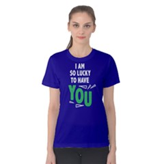 I am so lucky to have you - Women s Cotton Tee by FunnySaying
