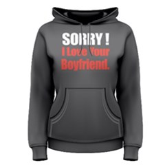 Sorry I Love Your Boyfriend   Women s Pullover Hoodie by FunnySaying