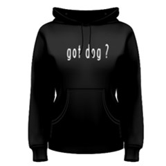 Got Dog ?   Women s Pullover Hoodie by FunnySaying