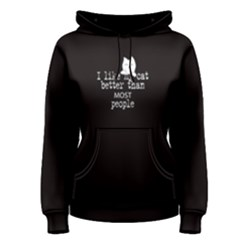Black I Like My Cat Better Than Most People Women s Pullover Hoodie by FunnySaying