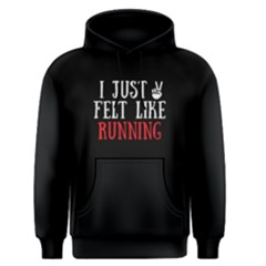 I Just Felt Like Running   Men s Pullover Hoodie by FunnySaying