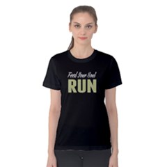 Feed Your Soul Run   Women s Cotton Tee by FunnySaying