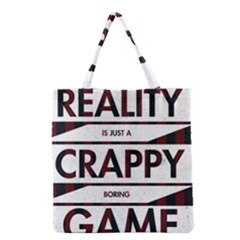 Reality Is Just A Crappy  Boring Game Grocery Tote Bag