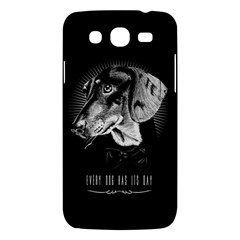 every dog has its day Samsung Galaxy Mega 5.8 I9152 Hardshell Case  by Contest1761904