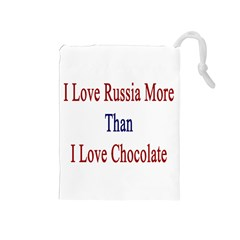 I Love Russia More Than I Love Chocolate Drawstring Pouch (medium) by Supernova23