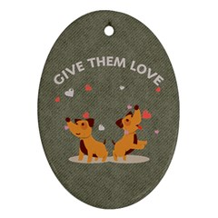 Give Them Love Ornament (oval)  by TastefulDesigns
