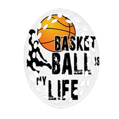 Basketball Is My Life Ornament (oval Filigree) by Valentinaart