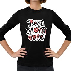 Best Mom Ever Women s Long Sleeve Dark T Shirts by allthingseveryday