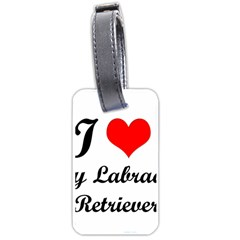 I Love My Labrador Retriever Luggage Tag (one Side) by adriantesting